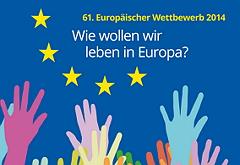 Wie wollen wir leben in Europa? Europäischer Wettbewerb 2014